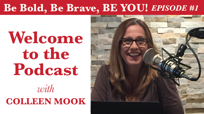 Welcome to the Podcast, Be Bold, Be Brave, Be YOU!