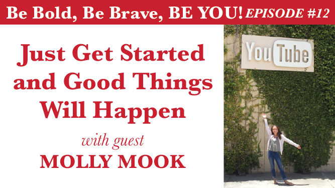 JUST GET STARTED AND GOOD THINGS WILL HAPPEN WITH GUEST MOLLY MOOK