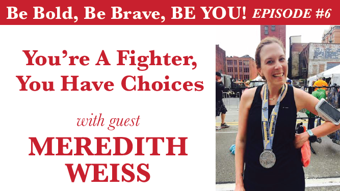 You're a Fighter, You Have Choices with Meredith Weiss