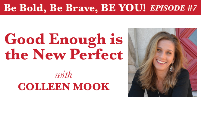 GOOD ENOUGH IS THE NEW PERFECT WITH COLLEEN MOOK