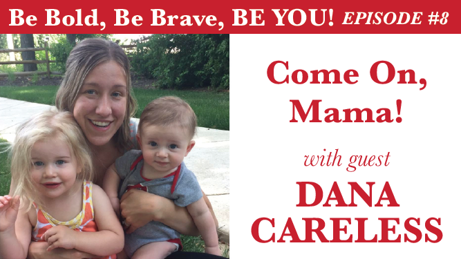 COME ON, MAMA! WITH GUEST DANA CARELESS