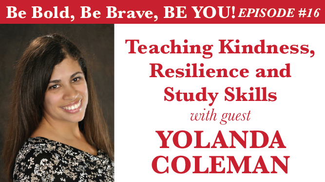 Be Bold, Be Brave, Be YOU Episode #16 - Teaching Kindness, Resilience and Study Skills with guest Yolanda Coleman