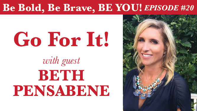 Be Bold, Be Brave, Be YOU Episode 20 - Go For It! with guest Beth Pensabene