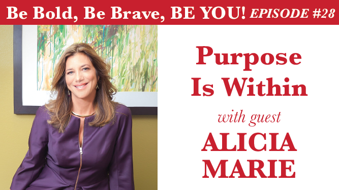 Be Bold, Be Brave, Be YOU Episode 28 - Purpose is Within with guest Alicia Marie