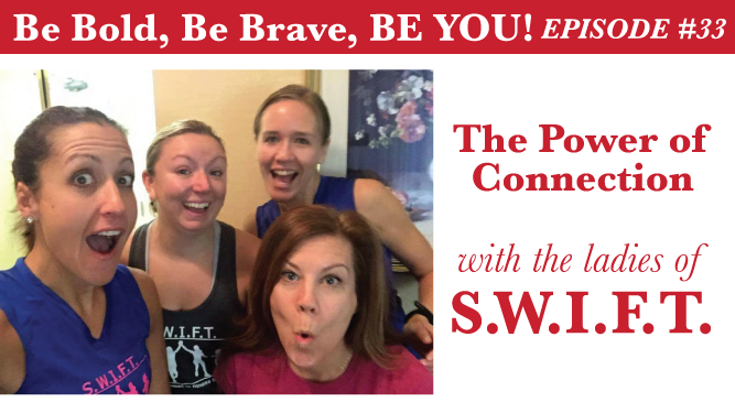 Be Bold, Be Brave, Be YOU Episode 33 - The Power of Connection with the Ladies of S.W.I.F.T.