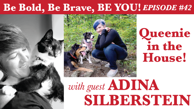 Be Bold, Be Brave, Be YOU Episode 42 - Queenie in the House! with guest Adina Silberstein