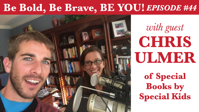 Be Bold, Be Brave, Be YOU Episode 44 - Guest Chris Ulmer of Special Books by Special Kids