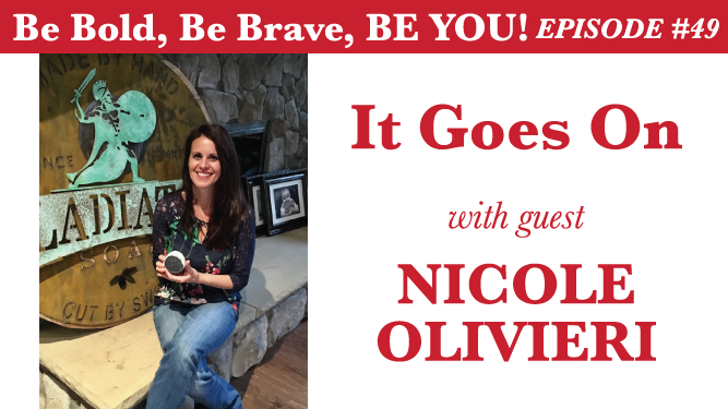 Be Bold, Be Brave, Be YOU Episode 49 - It Goes On with guest Nicole Olivieri