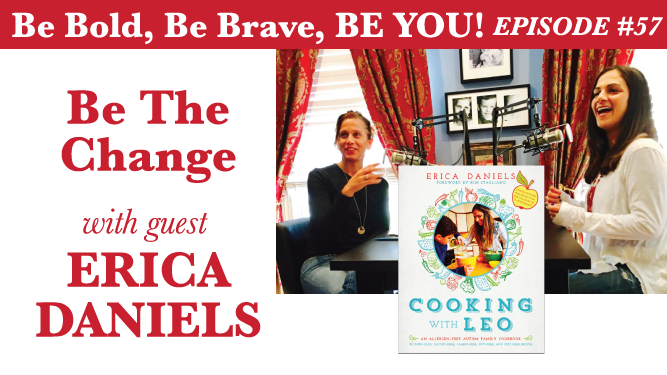 Be Bold, Be Brave, Be YOU Episode 57 - Be The Change with guest Erica Daniels
